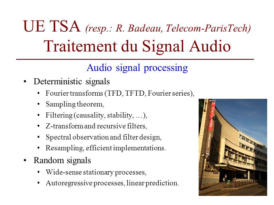 UE TSA (resp.: R. Badeau, Telecom-ParisTech) Traitement du Signal Audio Audio signal processing Deterministic signals Fourier transforms (TFD, TFTD, F