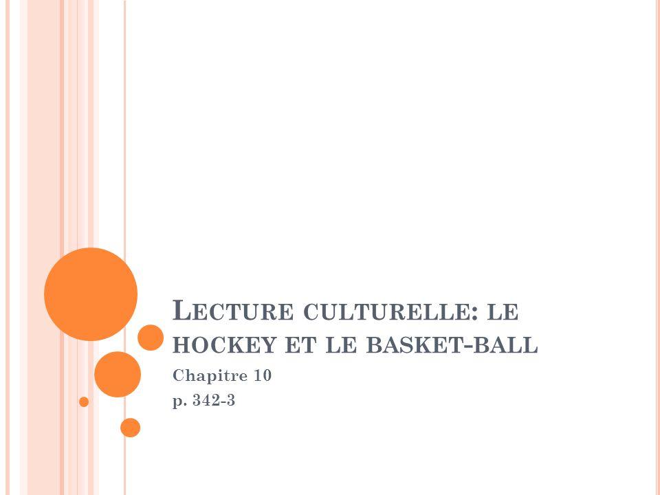 L ECTURE CULTURELLE : LE HOCKEY ET LE BASKET - BALL Chapitre 10 p. 342-3
