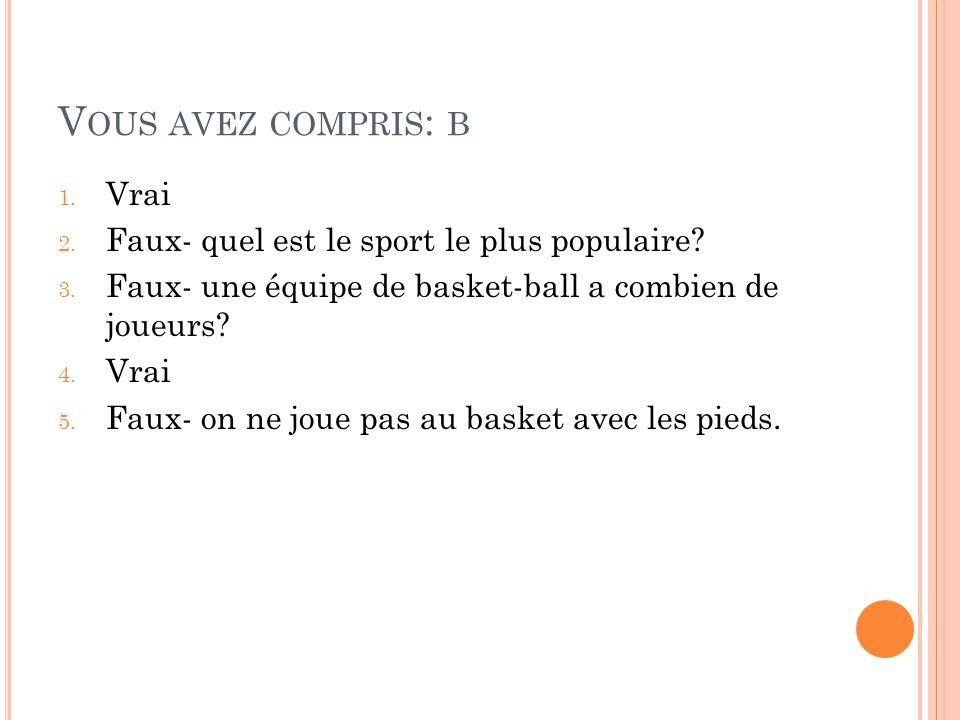 V OUS AVEZ COMPRIS : B 1. Vrai 2. Faux- quel est le sport le plus populaire.