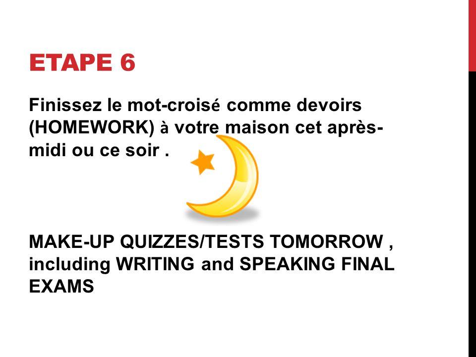 ETAPE 6 Finissez le mot-crois é comme devoirs (HOMEWORK) à votre maison cet après- midi ou ce soir.