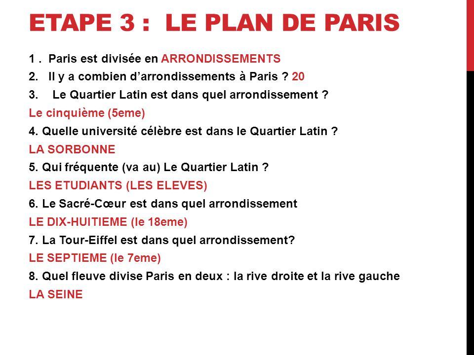 ETAPE 3 : LE PLAN DE PARIS 1. Paris est divisée en ARRONDISSEMENTS 2.