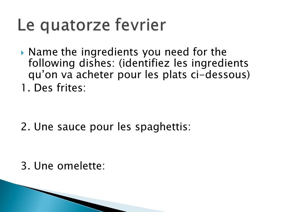 Name the ingredients you need for the following dishes: (identifiez les ingredients quon va acheter pour les plats ci-dessous) 1.