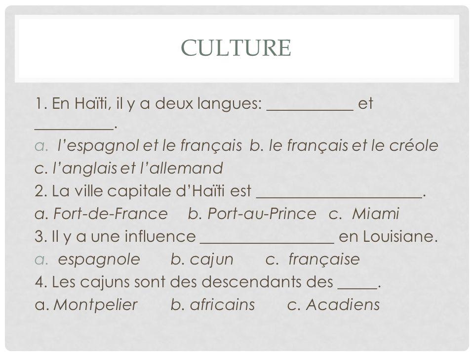CULTURE 1. En Haïti, il y a deux langues: ___________ et __________.
