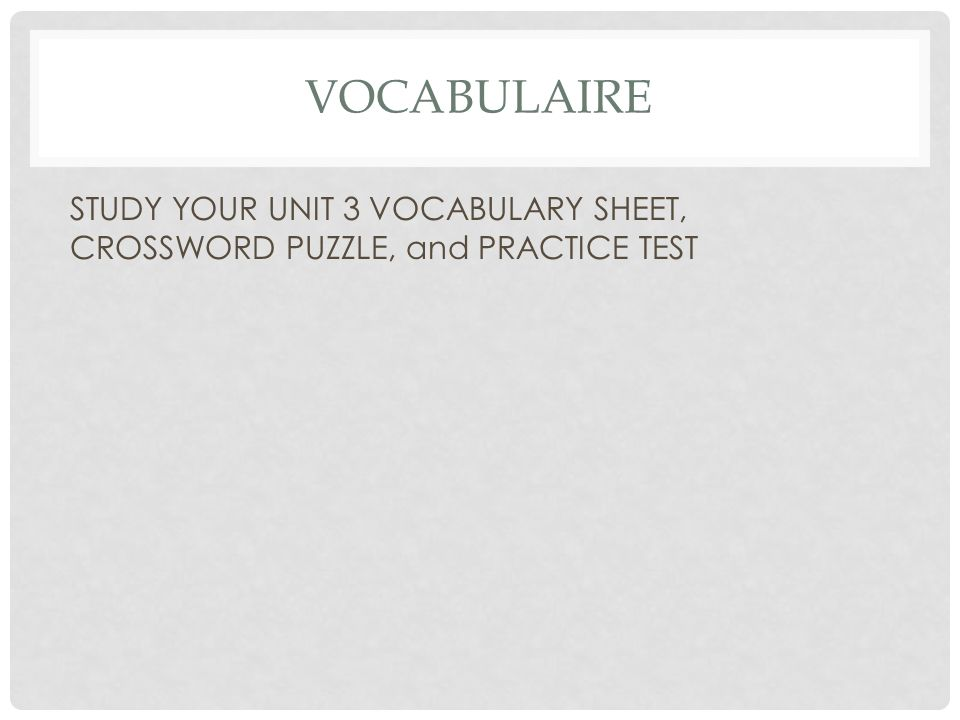 VOCABULAIRE STUDY YOUR UNIT 3 VOCABULARY SHEET, CROSSWORD PUZZLE, and PRACTICE TEST