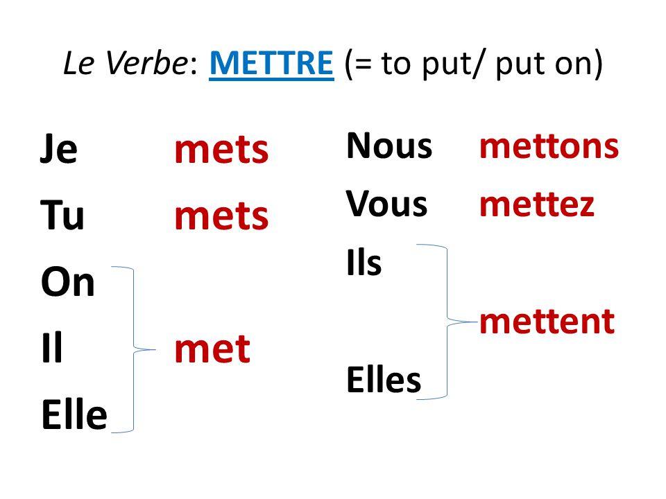 Le Verbe: METTRE (= to put/ put on) Jemets Tumets On Il met Elle Nousmettons Vousmettez Ils mettent Elles