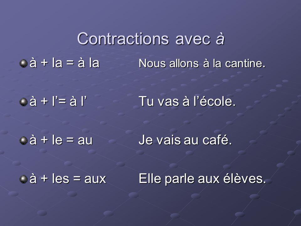 Contractions avec à à + la = à la Nous allons à la cantine.