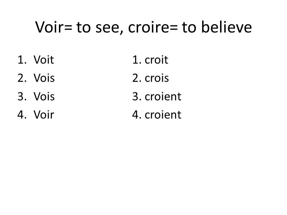 Voir= to see, croire= to believe 1.Voit1. croit 2.Vois2. crois 3.Vois3. croient 4.Voir4. croient