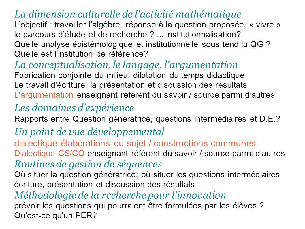 La dimension culturelle de l activité mathématique Lobjectif : travailler lalgèbre, réponse à la question proposée, « vivre » le parcours détude et de recherche ...