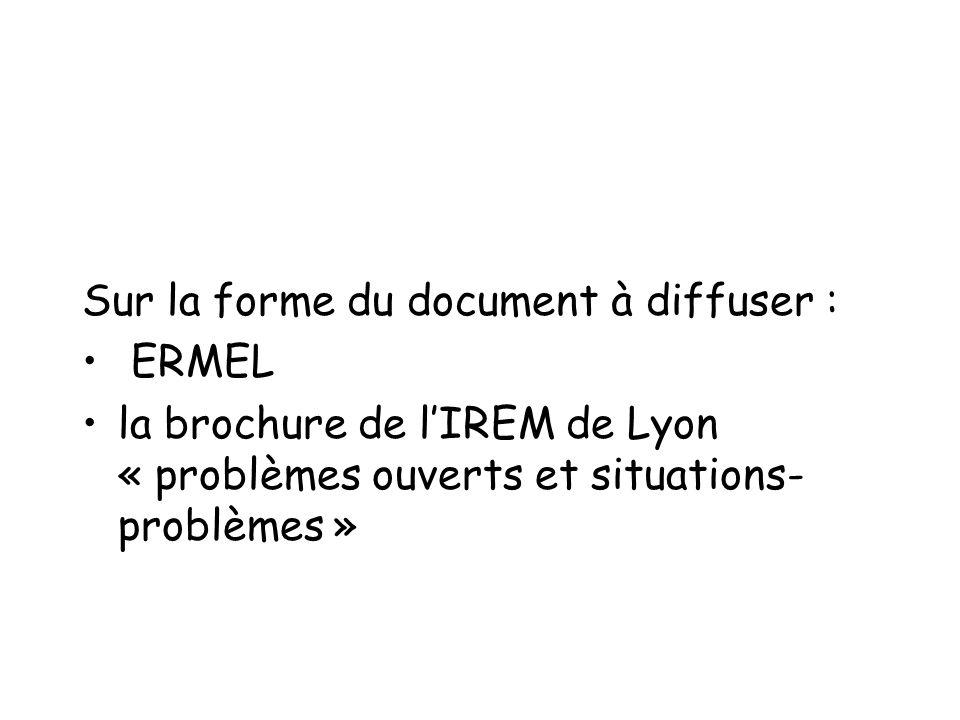 Sur la forme du document à diffuser : ERMEL la brochure de lIREM de Lyon « problèmes ouverts et situations- problèmes »