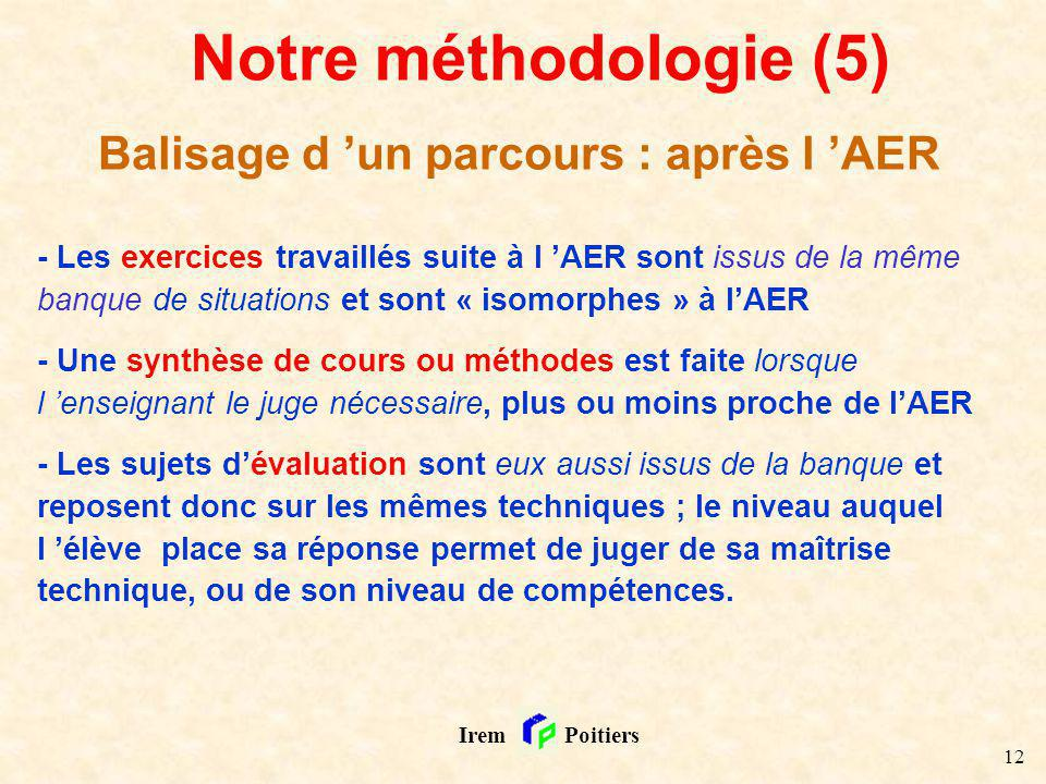 12 Irem Poitiers Notre méthodologie (5) Balisage d un parcours : après l AER - Les exercices travaillés suite à l AER sont issus de la même banque de