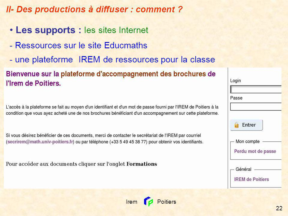 Irem Poitiers 22 - Ressources sur le site Educmaths - une plateforme IREM de ressources pour la classe Les supports : Ies sites Internet II- Des produ