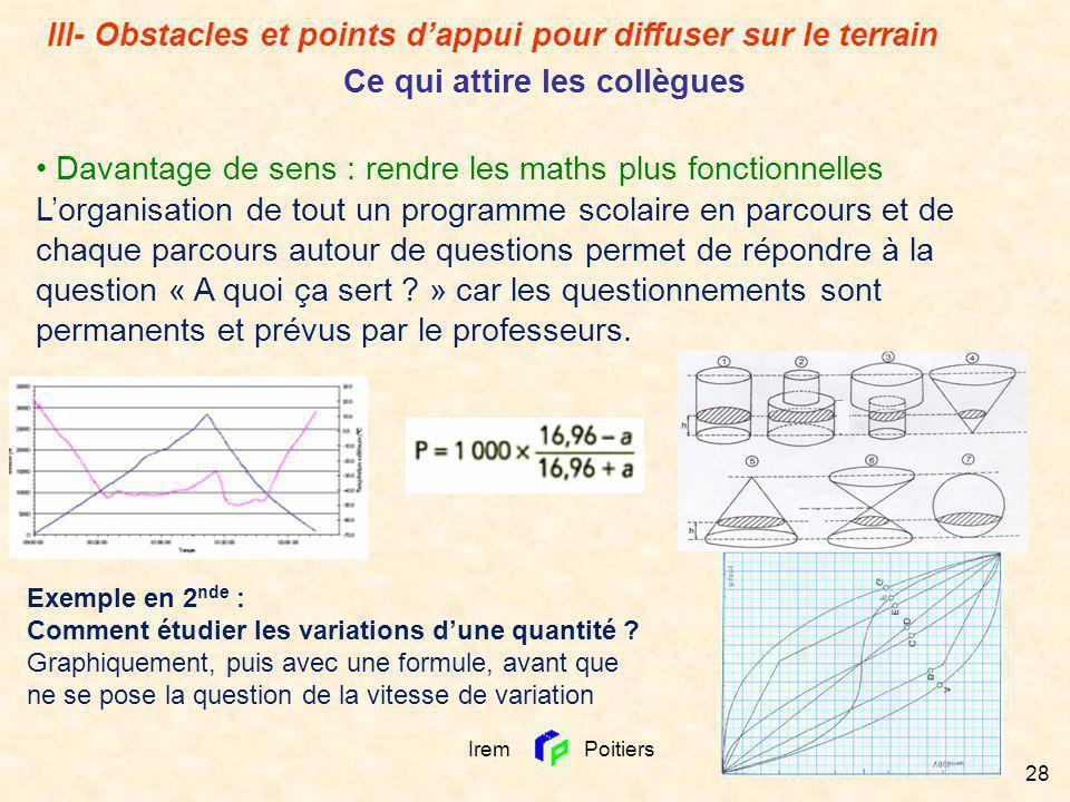 Irem Poitiers 28 Davantage de sens : rendre les maths plus fonctionnelles Lorganisation de tout un programme scolaire en parcours et de chaque parcour