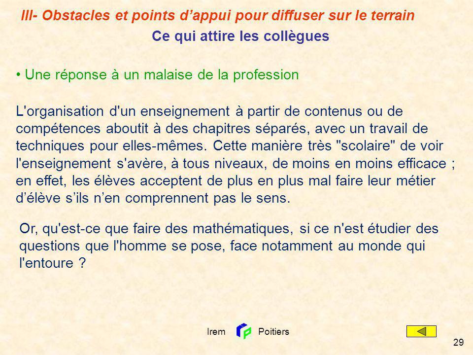Irem Poitiers 29 Une réponse à un malaise de la profession L'organisation d'un enseignement à partir de contenus ou de compétences aboutit à des chapi