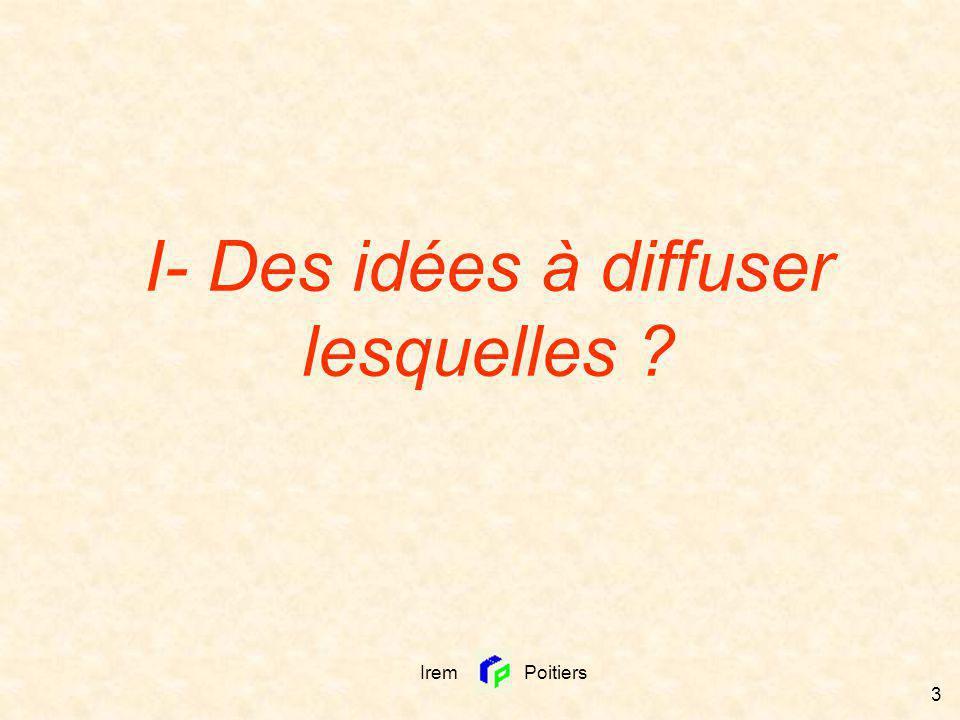 Irem Poitiers 34 Socialement : - Sauf dans de petits établissements, on trouve des collègues qui cherchent des remèdes pour mieux enseigner les mathématiques .