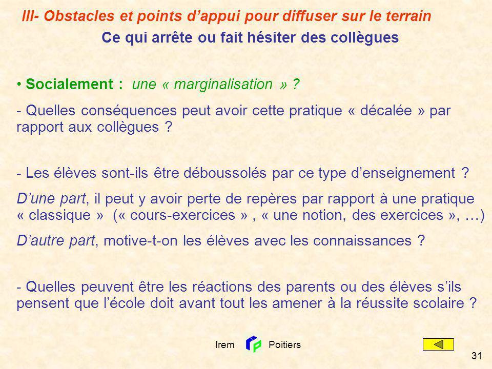 Irem Poitiers 31 Socialement : une « marginalisation » ? - Quelles conséquences peut avoir cette pratique « décalée » par rapport aux collègues ? - Le