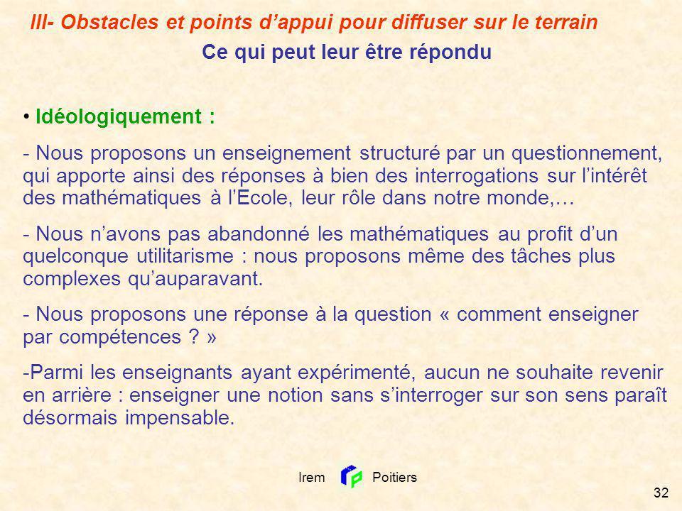 Irem Poitiers 32 III- Obstacles et points dappui pour diffuser sur le terrain Ce qui peut leur être répondu Idéologiquement : - Nous proposons un ense