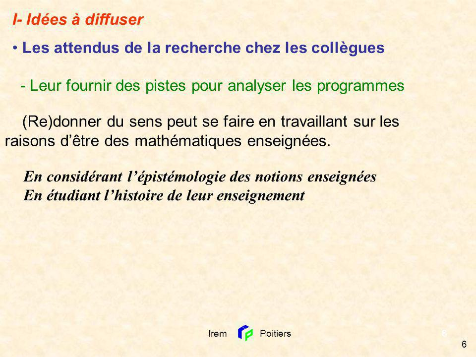 Irem Poitiers 37 III- Obstacles et points d appui pour diffuser sur le terrain Ce sur quoi il est difficile de leur répondre : - évaluation de notre pratique chez les élèves - impact de notre pratique sur les profs autres que nous voulant se lancer