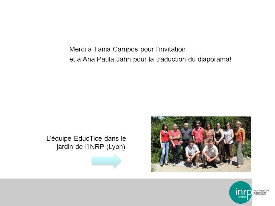 Merci à Tania Campos pour linvitation et à Ana Paula Jahn pour la traduction du diaporama! Léquipe EducTice dans le jardin de lINRP (Lyon)