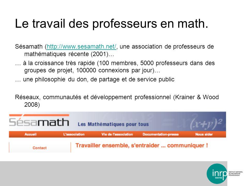 Le travail des professeurs en math. Sésamath (http://www.sesamath.net/, une association de professeurs de mathématiques récente (2001)…http://www.sesa