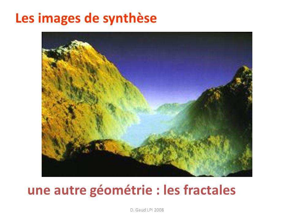 D. Gaud LPI 2008 Les images de synthèse une autre géométrie : les fractales