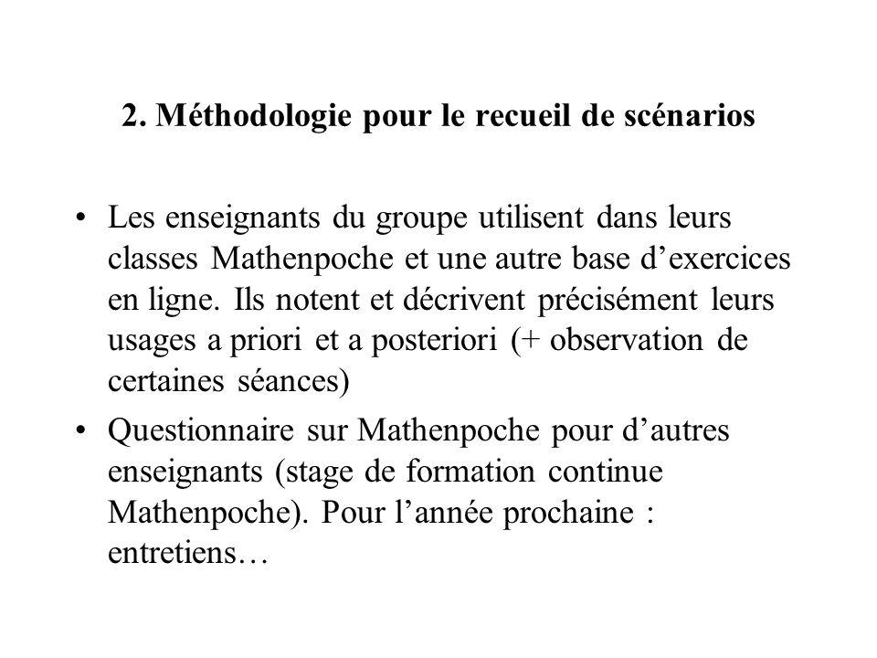 2. Méthodologie pour le recueil de scénarios Les enseignants du groupe utilisent dans leurs classes Mathenpoche et une autre base dexercices en ligne.