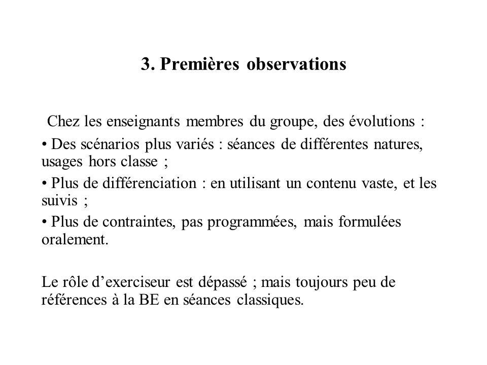 3. Premières observations Chez les enseignants membres du groupe, des évolutions : Des scénarios plus variés : séances de différentes natures, usages