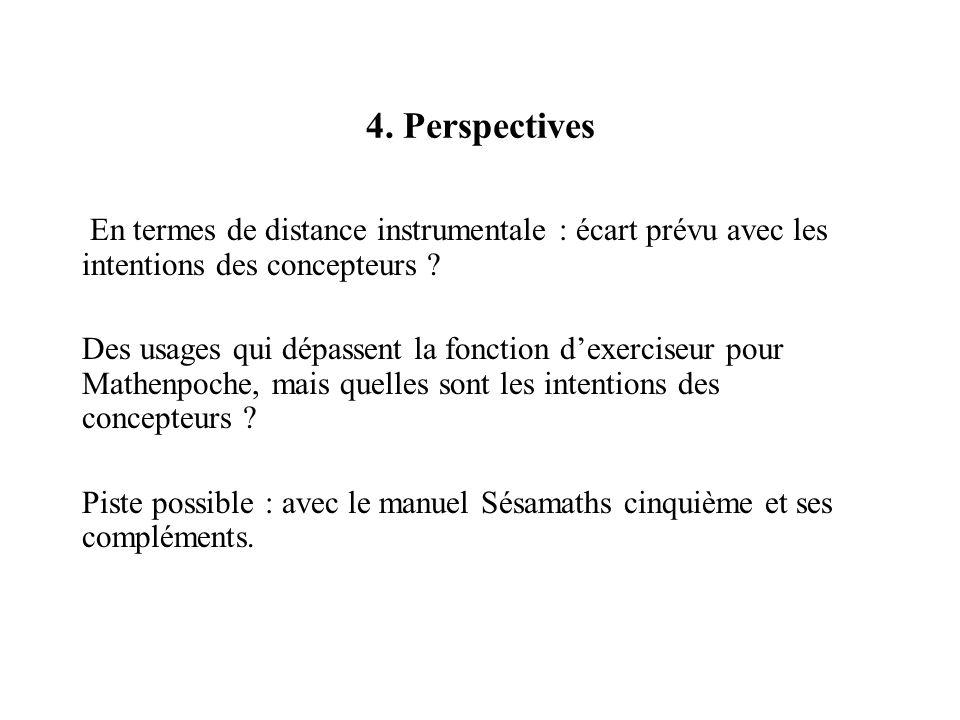 4. Perspectives En termes de distance instrumentale : écart prévu avec les intentions des concepteurs ? Des usages qui dépassent la fonction dexercise
