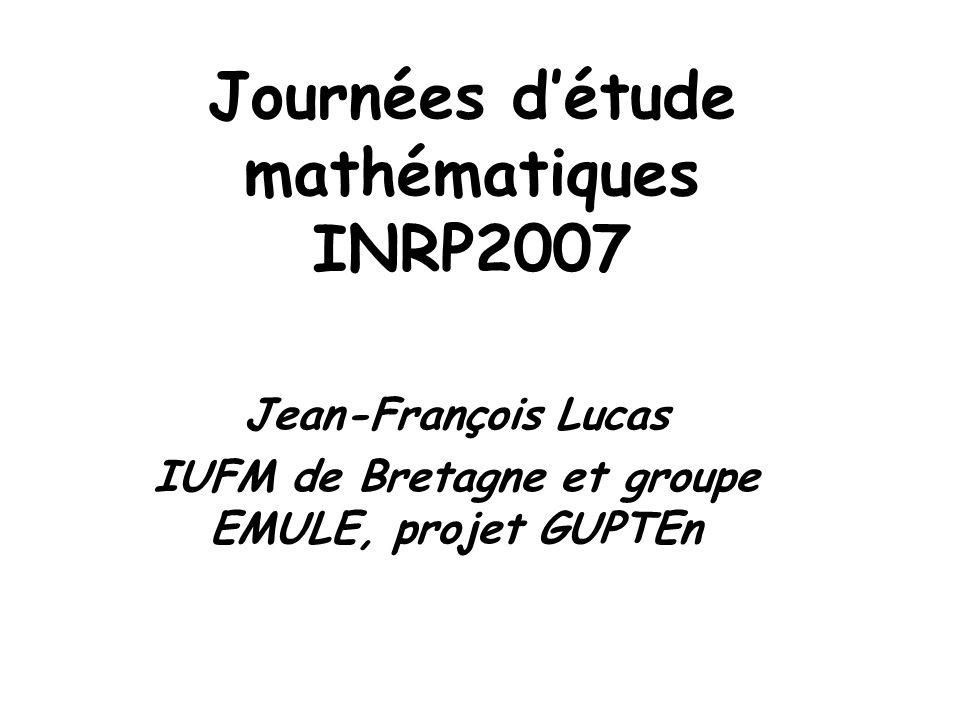Journées détude mathématiques INRP2007 Jean-François Lucas IUFM de Bretagne et groupe EMULE, projet GUPTEn