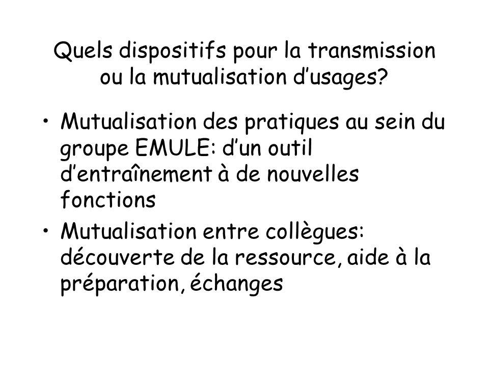 Quels dispositifs pour la transmission ou la mutualisation dusages? Mutualisation des pratiques au sein du groupe EMULE: dun outil dentraînement à de