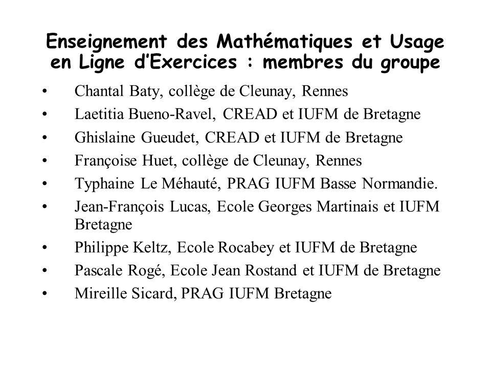 Enseignement des Mathématiques et Usage en Ligne dExercices : membres du groupe Chantal Baty, collège de Cleunay, Rennes Laetitia Bueno-Ravel, CREAD e