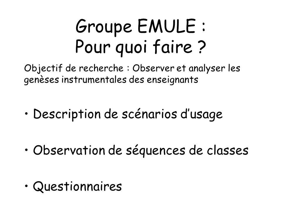Groupe EMULE : Pour quoi faire ? Objectif de recherche : Observer et analyser les genèses instrumentales des enseignants Description de scénarios dusa