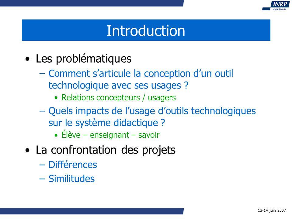 13-14 juin 2007 Introduction Les problématiques –Comment sarticule la conception dun outil technologique avec ses usages .