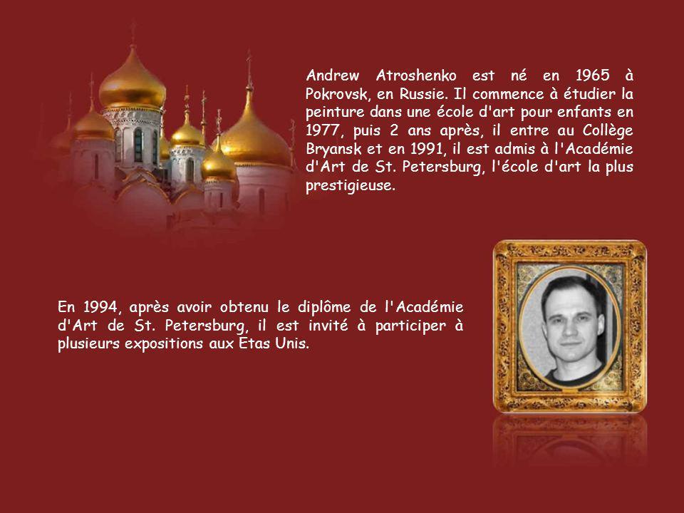 Andrew Atroshenko est né en 1965 à Pokrovsk, en Russie.