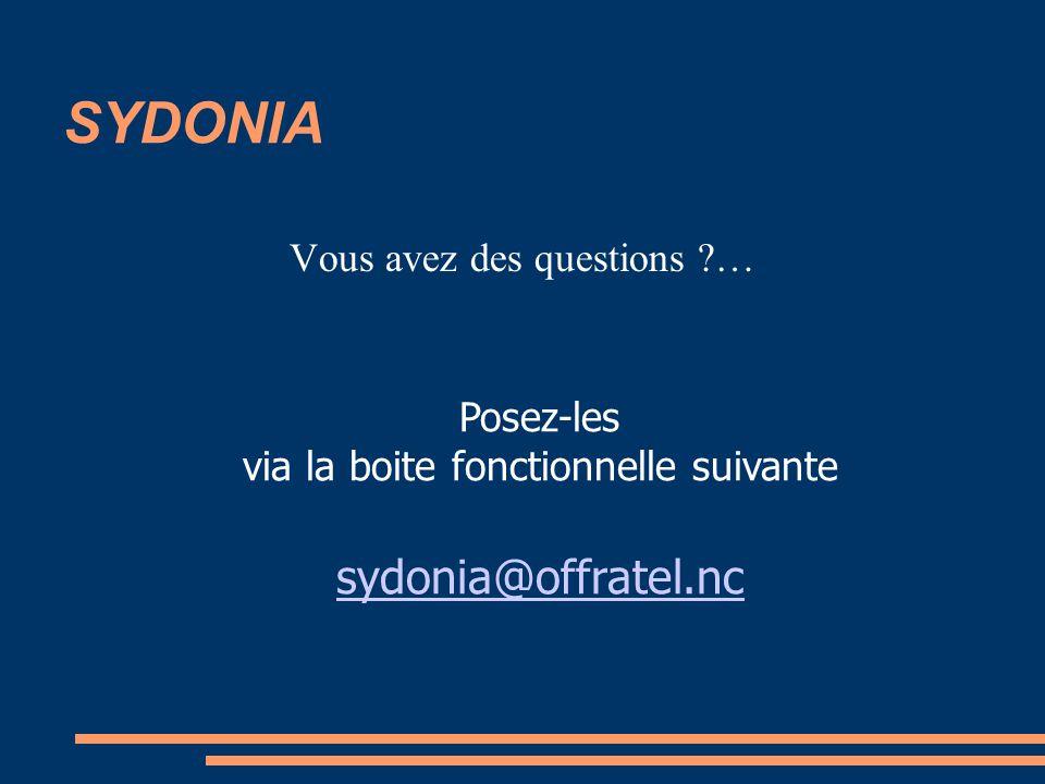 SYDONIA Vous avez des questions ?… Posez-les via la boite fonctionnelle suivante sydonia@offratel.nc