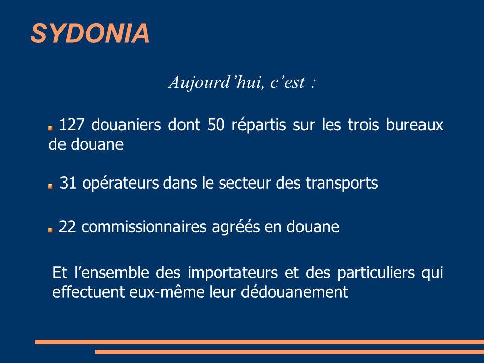 SYDONIA Aujourdhui, cest : 127 douaniers dont 50 répartis sur les trois bureaux de douane 31 opérateurs dans le secteur des transports 22 commissionna