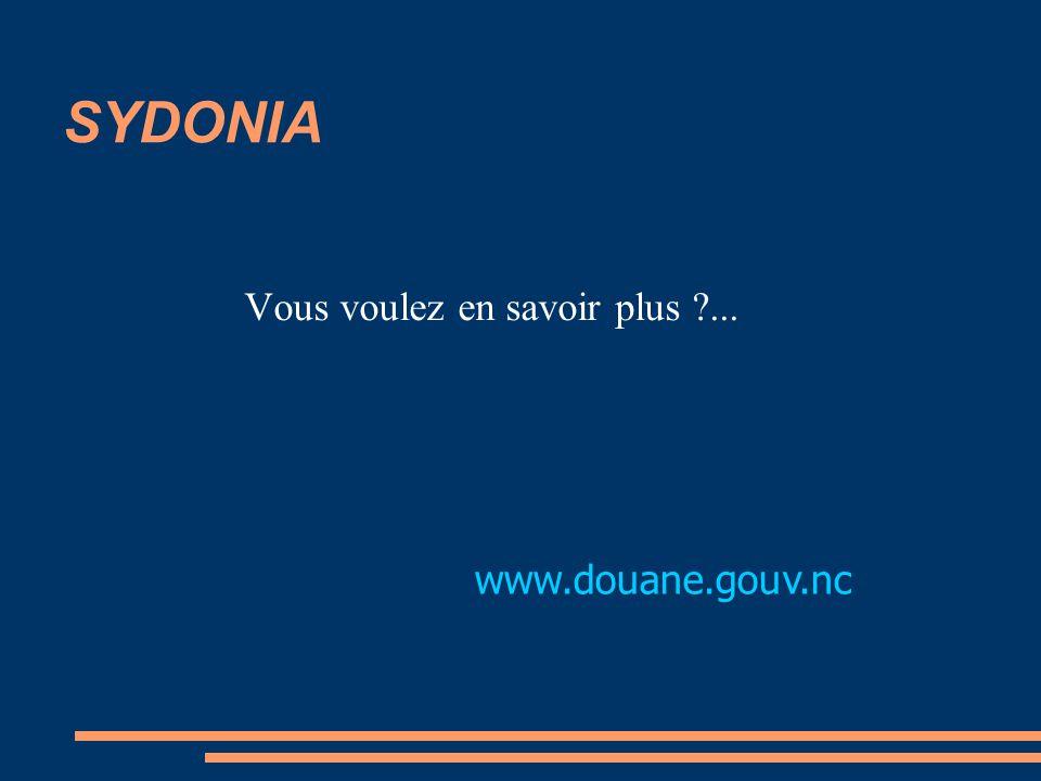 SYDONIA Vous voulez en savoir plus ?... www.douane.gouv.nc