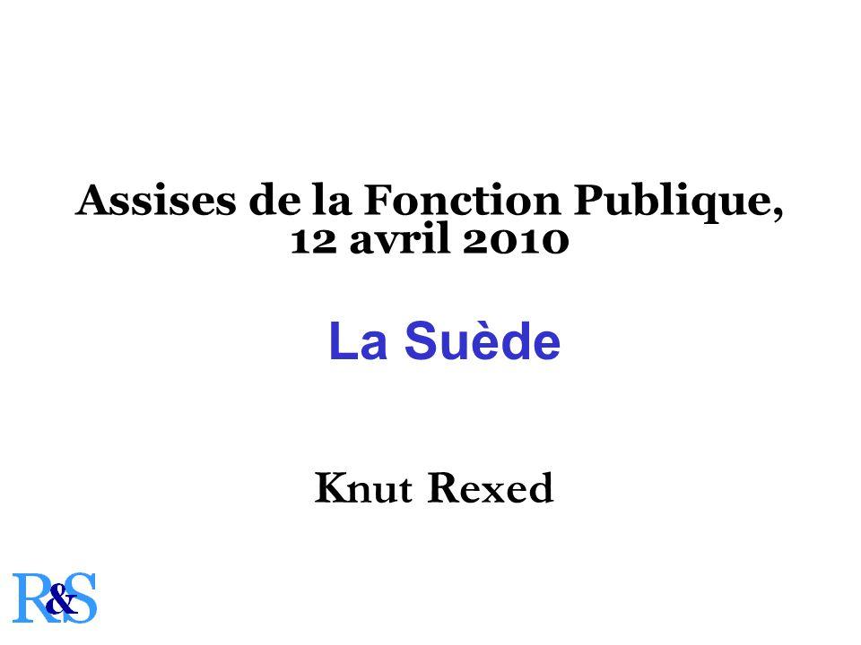 Assises de la Fonction Publique, 12 avril 2010 Knut Rexed La Suède