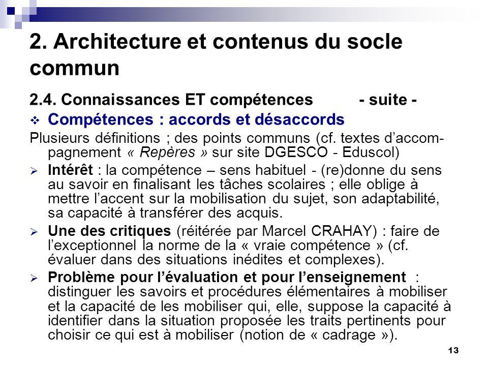 13 2. Architecture et contenus du socle commun 2.4. Connaissances ET compétences - suite - Compétences : accords et désaccords Plusieurs définitions ;