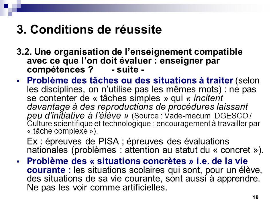 18 3. Conditions de réussite 3.2. Une organisation de lenseignement compatible avec ce que lon doit évaluer : enseigner par compétences ? - suite - Pr
