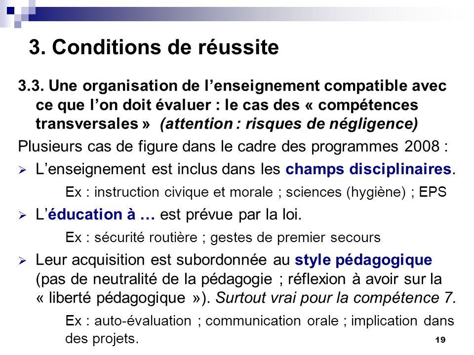 19 3. Conditions de réussite 3.3. Une organisation de lenseignement compatible avec ce que lon doit évaluer : le cas des « compétences transversales »
