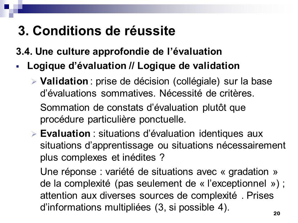 20 3. Conditions de réussite 3.4. Une culture approfondie de lévaluation Logique dévaluation // Logique de validation Validation : prise de décision (