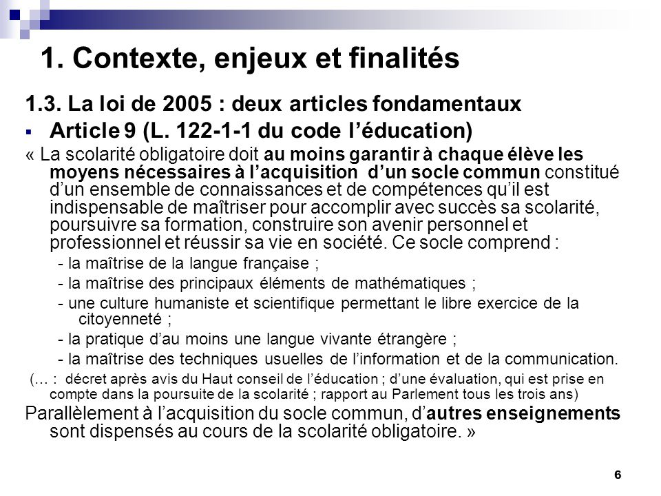6 1. Contexte, enjeux et finalités 1.3. La loi de 2005 : deux articles fondamentaux Article 9 (L.