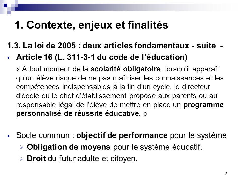 7 1. Contexte, enjeux et finalités 1.3. La loi de 2005 : deux articles fondamentaux - suite - Article 16 (L. 311-3-1 du code de léducation) « A tout m