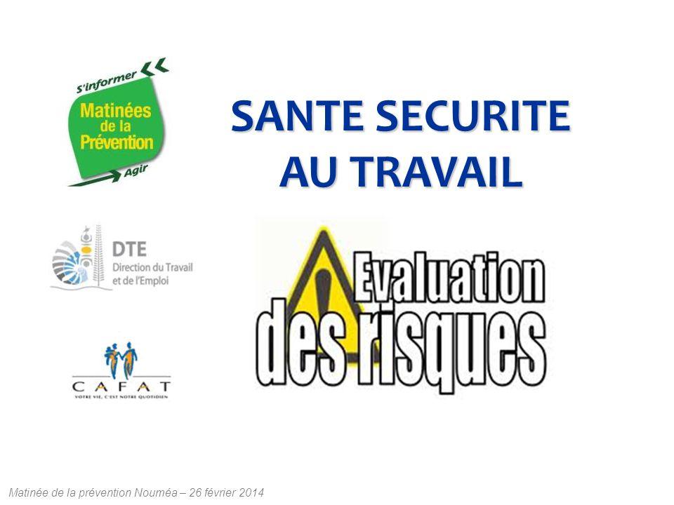 Matinée de la prévention Nouméa – 26 février 2014 SANTE SECURITE AU TRAVAIL