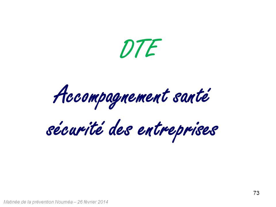 Matinée de la prévention Nouméa – 26 février 2014 73 Accompagnement santé sécurité des entreprises DTE