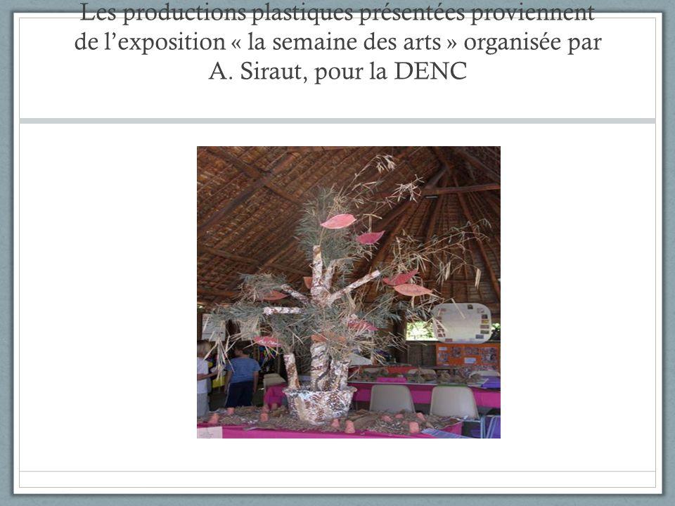 Les productions plastiques présentées proviennent de lexposition « la semaine des arts » organisée par A. Siraut, pour la DENC