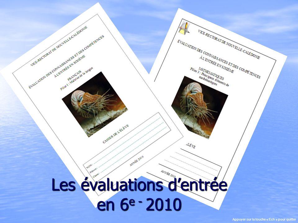 Les évaluations dentrée en 6 e - 2010 Appuyer sur la touche « Ech » pour quitter