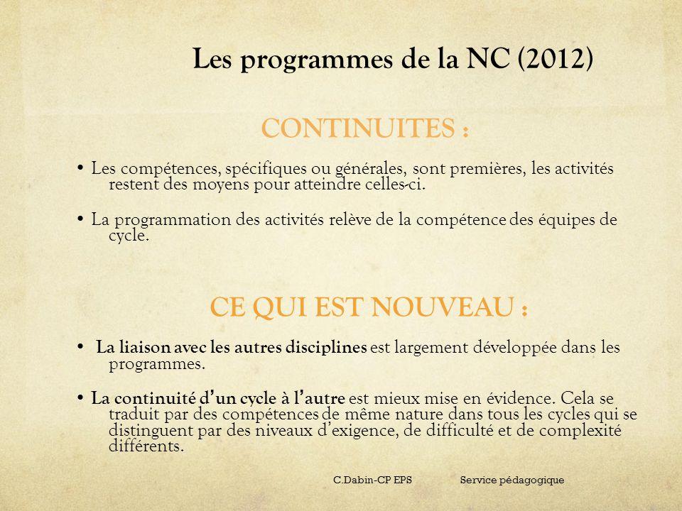 Les programmes de la NC (2012) CONTINUITES : Les compétences, spécifiques ou générales, sont premières, les activités restent des moyens pour atteindr