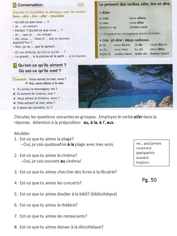 Discutez les questions suivantes en groupes. Employez le verbe aller dans la réponse. Attention à la préposition: au, à la, à l, aux. Modèle: 1. Est-c