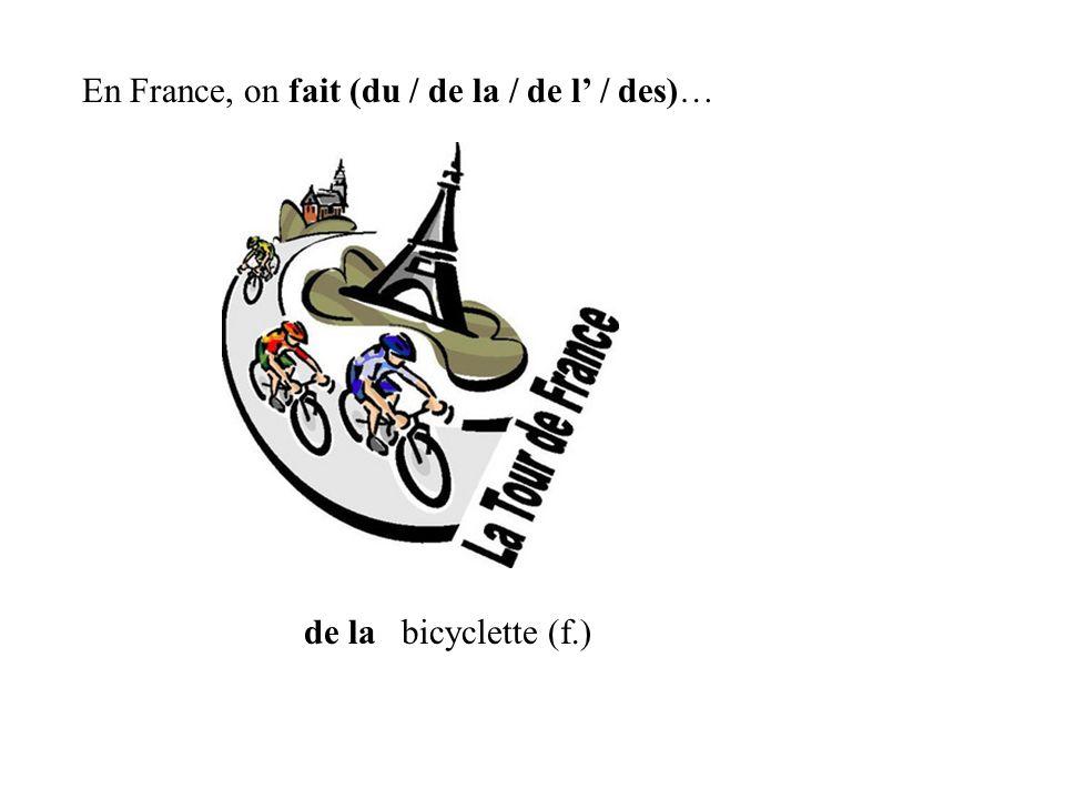 du En France, on fait (du / de la / de l / des)… foot (m.)